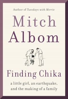 Finding chika A Little Girl, an Earthquake, and the Making of a Family / Mitch Albom