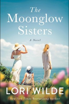 The moonglow sisters : a novel Lori Wilde.