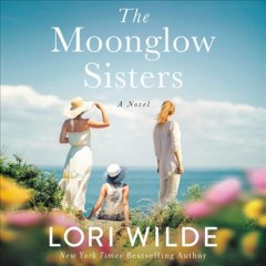 The moonglow sisters : a novel [electronic resource] / Lori Wilde.