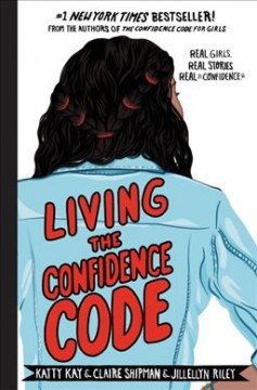 Living the Confidence Code : Real Girls. Real Stories. Real Confidence.