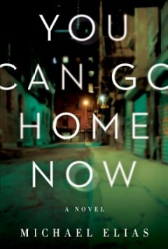 You can go home now : a novel / Michael Elias.