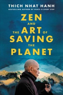 Zen and the art of saving the planet / Thich Nhat Hanh ; edited and with commentary by Sister True Dedication ; afterword by Sister Chan Khong.