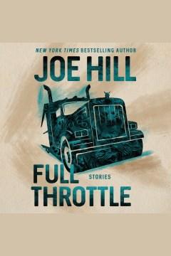 Full throttle [electronic resource] : stories / Joe Hill.