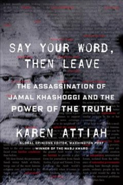 Say Your Word, Then Leave : The Assassination of Jamal Khashoggi and the Power of the Truth