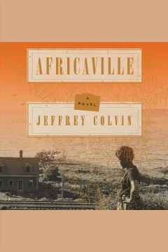 Africaville : a novel [electronic resource] / Jeffrey Colvin.