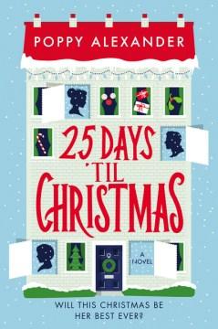 25 days 'til Christmas : a novel / Poppy Alexander.