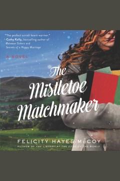The mistletoe matchmaker : a novel [electronic resource] / Felicity Hayes-McCoy.