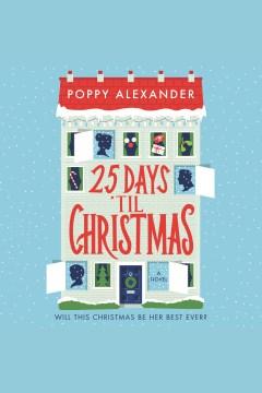 25 days 'til Christmas : a novel [electronic resource] / Poppy Alexander.
