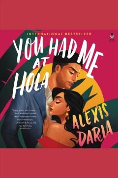 You had me at hola : a novel [electronic resource] / Alexis Daria.