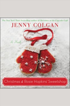 Christmas at Rosie Hopkins' sweetshop : a novel [electronic resource] / Jenny Colgan.