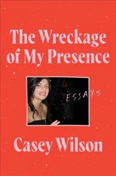 The Wreckage of My Presence : Essays