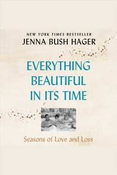 Everything beautiful in its time : seasons of love and loss [electronic resource] / Jenna Bush Hager.