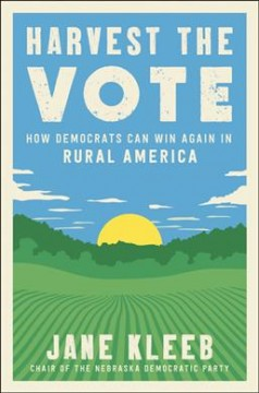 Harvest the vote : how Democrats can win again in rural America / Jane Kleeb.