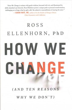 How we change : (and ten reasons why we don't) / Ross Ellenhorn.