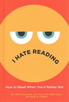 I Hate Reading : How to Read When You'd Rather Not