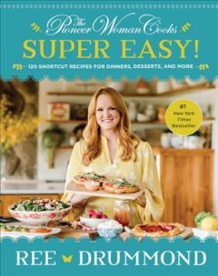 The Pioneer Woman Cooks : Super Easy!: 120 Shortcut Recipes for Dinners, Desserts, and More