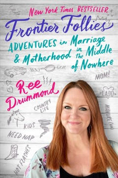Frontier follies Adventures in Marriage and Motherhood in the Middle of Nowhere / Ree Drummond