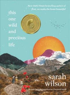 This one wild and precious life : the path back to connection in a fractured world / Sarah Wilson.