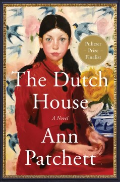 The Dutch house a novel / Ann Patchett.