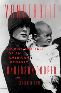 Vanderbilt the rise and fall of an American dynasty / Anderson Cooper and Katerine Howe.