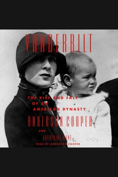 Vanderbilt [electronic resource] : the rise and fall of an American dynasty / Anderson Cooper and Katerine Howe.