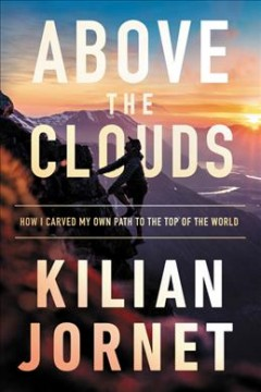 Running above the clouds : the nature of mountains, the terrain of an athlete, and how I carved my own path to the top of the world