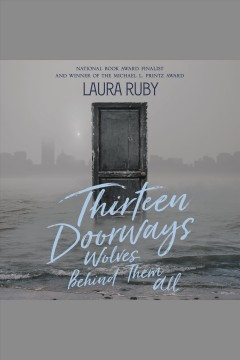 Thirteen doorways, wolves behind them all [electronic resource] / Laura Ruby