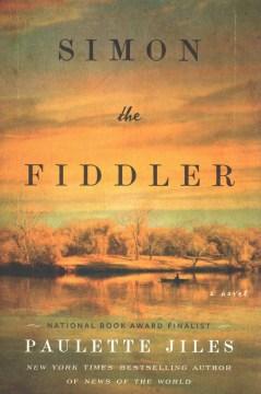 Simon the fiddler: a novel / Paulette Jiles.
