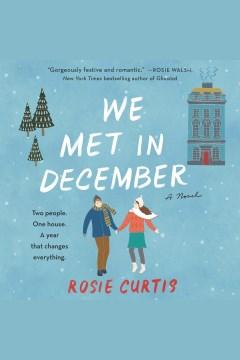 We met in December : a novel [electronic resource] / Rosie Curtis.