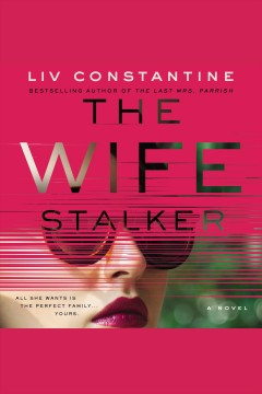 The wife stalker : a novel [electronic resource] / Liv Constantine.