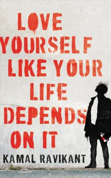 Love yourself like your life depends on it Kamal Ravikant.