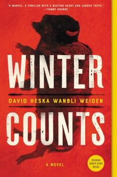 Winter counts a novel / David Heska Wanbli Weiden.