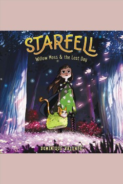 Willow Moss & the lost day [electronic resource] : Starfell Series, Book 1 / Dominique Valente.