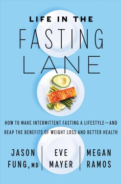 Life in the fasting lane How to Make Intermittent Fasting a Lifestyle—and Reap the Benefits of Weight Loss and Better Health / Jason Fung