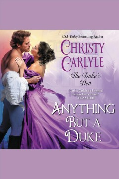 Anything but a duke [electronic resource] / Christy Carlyle.