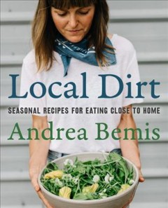 Local dirt / Seasonal Recipes for Eating Close to Home