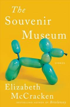 The souvenir museum stories / Elizabeth McCracken.