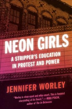 Neon Girls : A Stripper's Education in Protest and Power