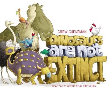 Dinosaurs are not extinct / Drew Sheneman.