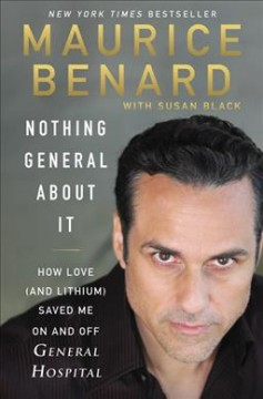 Nothing General About It : How Love and Lithium Saved Me on and Off General Hospital