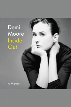 Inside out [electronic resource] : A Memoir / Demi Moore