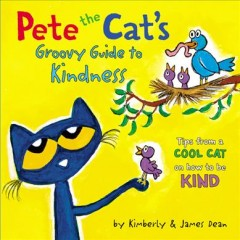 Pete the Cat's groovy guide to kindness : tips from a cool cat on how to be kind / by Kimberly & James Dean.