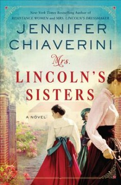 Mrs. Lincoln's sisters : a novel / Jennifer Chiaverini.
