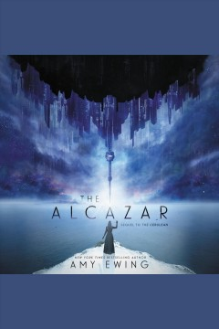 The alcazar [electronic resource] : The Cerulean Duology, Book 2 / Amy Ewing