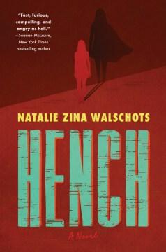 Hench : a novel / Natalie Zina Walschots.