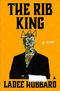 The rib king : a novel / Ladee Hubbard.