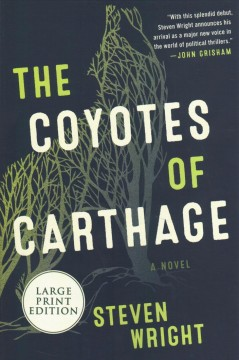 The coyotes of Carthage [large print] : a novel / Steven Wright.