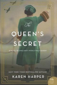 The queen's secret : a novel of England's World War II queen / Karen Harper.