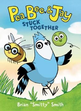 Pea, Bee, & Jay 1 : Stuck Together