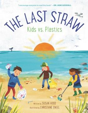 The Last Straw : Kids Vs. Plastics